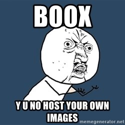 Y U No - boox Y U NO host your own images
