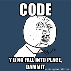Y U No - code Y U NO fall into place, dammit