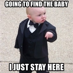 Godfather Baby - GOING TO FIND THE BABY I JUST STAY HERE
