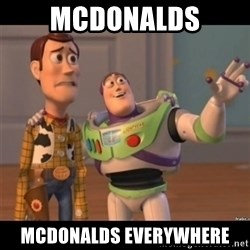 Buzz lightyear meme fixd - mcdonalds mcdonalds everywhere