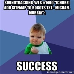 "Success Kid - soundtracking-web #1400 ""[CHORE] Add sitemap to robots.txt - Michael Murray"":  success"
