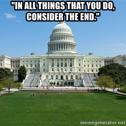 """Capitol Hill Shutdown - """"In all things that you do,  consider the end."""""""