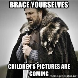 brace yourselves the purple is coming - BRACE YOURSELVES CHILDREN'S PICTURES ARE COMING