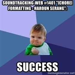 "Success Kid - soundtracking-web #1401 ""[CHORE] Formatting - Haroun Serang"":  success"