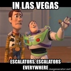 Buzz lightyear meme fixd - In Las Vegas Escalators, Escalators Everywhere