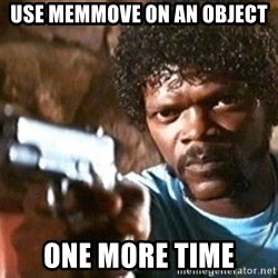 Pulp Fiction - use memmove on an object one more time