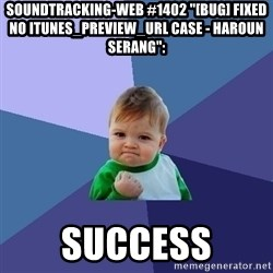"Success Kid - soundtracking-web #1402 ""[BUG] Fixed no itunes_preview_url Case - Haroun Serang"":  success"