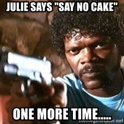 """Pulp Fiction - Julie Says """"Say No Cake"""" ONE MORE TIME....."""