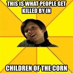 es bakans - this is what people get killed by in  Children of the corn