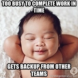 Happy baby - Too busy to complete work in time gets backup from other teams