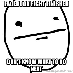 Real Pokerface - facebook fight finished don't know what to do next