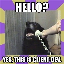 Yes, this is dog! - Hello? Yes, this is client-dev.