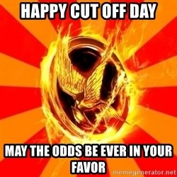 Typical fan of the hunger games - HAPPY CUT OFF DAY may the odds be ever in your favor
