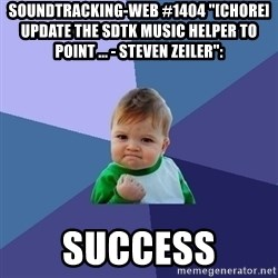 "Success Kid - soundtracking-web #1404 ""[CHORE] Update the sdtk music helper to point ... - Steven Zeiler"":  success"