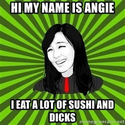 green fan - HI MY NAME IS ANGIE I EAT A LOT OF SUSHI AND DICKS