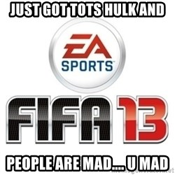 I heard fifa 13 is so real - Just Got TOTS Hulk And  People Are Mad.... U MAD
