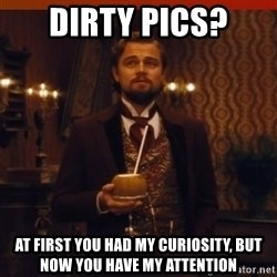 you had my curiosity dicaprio - Dirty Pics? At first you had my curiosity, but now you have my attention