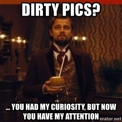 you had my curiosity dicaprio - Dirty Pics? ... You had my curiosity, but now you have my attention