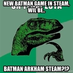Velociraptor Filosofo - New Batman game in Steam, wil be.. Batman Arkham Steam?!?