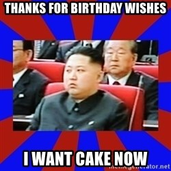 kim jong un - thanks for birthday wishes i want cake now