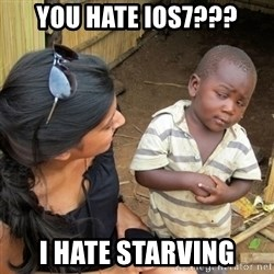 skeptical black kid - You hate IOS7??? I hate starving