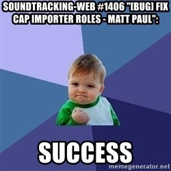 "Success Kid - soundtracking-web #1406 ""[BUG] fix cap importer roles - Matt Paul"":  success"
