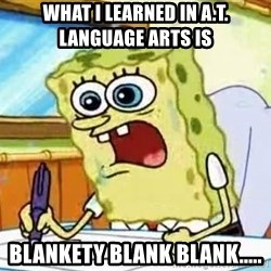 Spongebob What I Learned In Boating School Is - what I learned in A.T. language arts is blankety blank blank.....