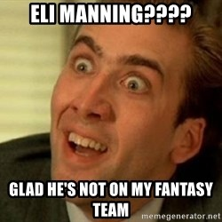 nicolas cage no me digas - Eli Manning???? glad he's not on my fantasy team
