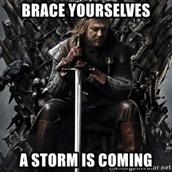 Eddard Stark - BRACE YOURSELVES A STORM IS COMING
