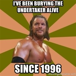 Triple H - I've been burying The Undertaker alive Since 1996