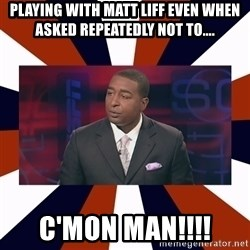 CRIS CARTER'S COME ON MAN!  - Playing with Matt Liff even when asked repeatedly not to.... C'MON MAN!!!!
