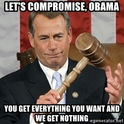 John Boehner - Let's compromise, Obama You get everything you want and we get nothing