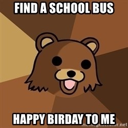 Pedobear - find a school bus happy birday to me