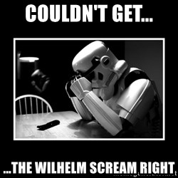Sad Trooper - couldn't get... ...the wilhelm scream right