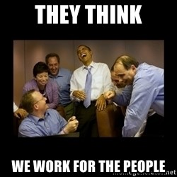obama laughing  - THEY THINK WE WORK FOR THE PEOPLE