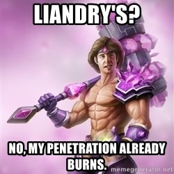 Taric - Liandry's? No, my penetration already burns.