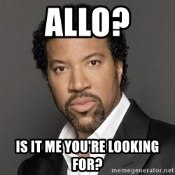 Lionel Richie - ALLO? is it me you're looking for?
