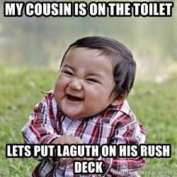 evil toddler kid2 - my cousin is on the toilet lets put laguth on his rush deck