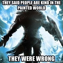 Dark Souls Dreamagus - They said people are kind in the painted world They were wrong