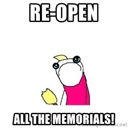sad x all the y - re-open all the memorials!
