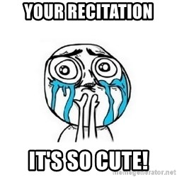 Crying face - your recitation it's so cute!