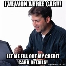 Lonely Computer Guy - I've won a free car!!! Let me fill out my credit card details!