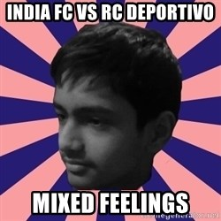 Los Moustachos - I would love to become X - INDIA FC VS RC DEPORTIVO MIXED FEELINGS