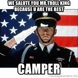 salute - We salute you Mr.troll king because u are the best camper