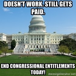 Capitol Hill Shutdown - Doesn't work. Still gets paid.  End Congressional entitlements today!