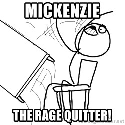 Desk Flip Rage Guy - Mickenzie The Rage Quitter!