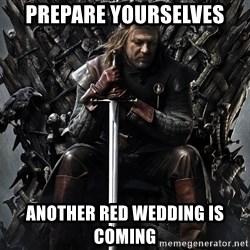 Eddard Stark - Prepare Yourselves Another Red Wedding is Coming