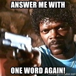 Pulp Fiction - Answer me with one word again!