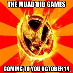 Typical fan of the hunger games - The Muad'Dib Games Coming to you October 14