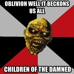 Eddie the Head - oblivion well it beckons us all   Children of The Damned